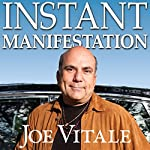 Instant Manifestation: The Real Secret to Attracting What You Want Right Now | Joe Vitale