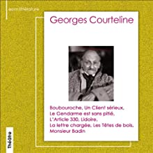 Sélection de textes de Georges Courteline Performance Auteur(s) : Georges Courteline Narrateur(s) : Sophie Desmarets, Bernard Blier, Michel Bouquet,  Fernandel