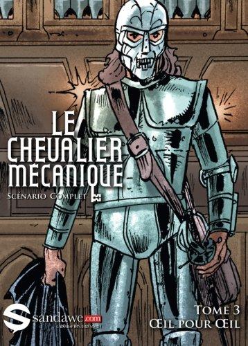 Oeil pour Oeil: Le scenario et le storyboard (Le chevalier mecanique) (Volume 3) (French Edition)