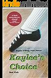 Kaylee's Choice (Kaylee O'Shay, Irish Dancer Book 1)