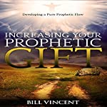 Increasing Your Prophetic Gift: Developing a Pure Prophetic Flow | Bill Vincent