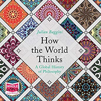 How the World Thinks: A Global History of Philosophy (Audio