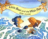 Little Bear and the Wish Fish, Debi Gliori, 1845072049