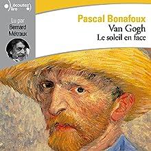 Van Gogh : Le soleil en face | Livre audio Auteur(s) : Pascal Bonafoux Narrateur(s) : Bernard Métraux