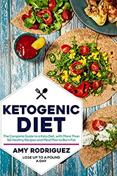 Ketogenic Diet: The Complete Guide to a Keto Diet, with More Than 50 Healthy Recipes and Meal Plan to Burn Fat