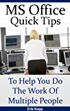 MS Office Quick Tips To Help You Do The Work Of Multiple People (How To Get The Most Done In The Least Time Book 2) (English Edition)