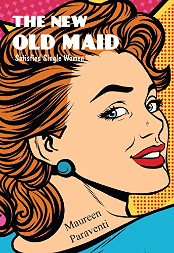 The New Old Maid: Satisfied Single Women