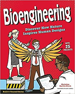 Bioengineering: Discover How Nature Inspires Human Designs With 25 Projects por Alexis Cornell epub