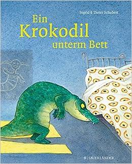 Ein Krokodil Unterm Bett Amazon De Ingrid Schubert Dieter