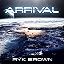 Arrival Audiobook by Ryk Brown Narrated by David Drummond