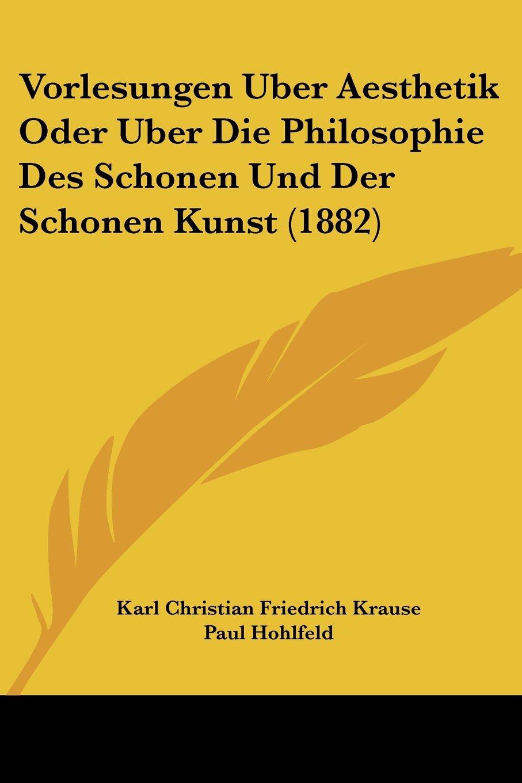 Read Online Vorlesungen Uber Aesthetik Oder Uber Die Philosophie Des Schonen Und Der Schonen Kunst (1882) PDF