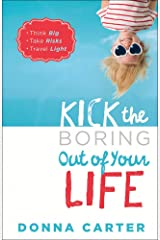 Kick the Boring Out of Your Life: *Think Big *Take Risks *Travel Light Paperback