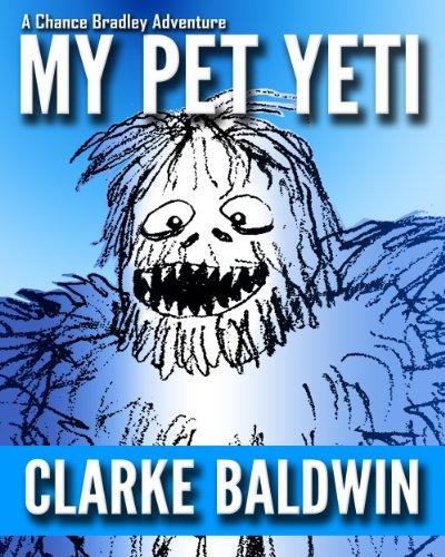 - My Pet Yeti (Adventure Book for Kids Ages 9-12!) (Chance Bradley Adventure Books 3)