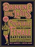 #2: Drinking Like Ladies: 75 modern cocktails from the world's leading female bartenders; Includes toasts to extraordinary women in history