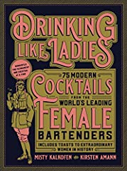 Drinking Like Ladies is dedicated to the proposition that a woman's place is behind the bar. . . or in front of it. . . or really any place she pleases. Acclaimed bartenders Kirsten Amann and Misty Kalkofen have scoured the globe colle...