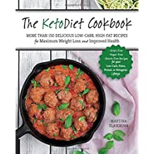 The KetoDiet Cookbook: More Than 150 Delicious Low-Carb, High-Fat Recipes for Maximum Weight Loss and Improved Health -- Grain-Free, Sugar-Free, Starch-Free Recipes for your Low-Carb, Paleo, Primal, or Ketogenic Lifestyle
