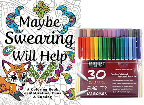 Sargent Art Classic Fine Tip Marker Pens in a Case, Set of 30 and Maybe Swearing Will Help: An Adult Coloring Book of Motivation, Puns & Cursing, Color and Laugh Your Way to Less Stress! (Something To Get Your Best Friend For Her Birthday)