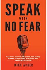 Speak With No Fear: Go from a nervous, nauseated, and sweaty speaker to an excited, energized, and passionate presenter Paperback