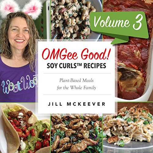 OMGee Good! Soy CurlsTM Recipes Volume 3 (Soy Curls recipes)