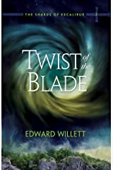 Twist of the Blade: The Shards of Excalibur, Book 2 Kindle Edition