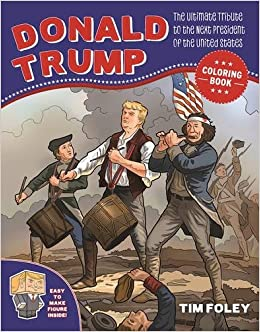 Amazon The Donald Trump Coloring Book Ultimate Tribute To Next President Of United States 9781944686796 Tim Foley Books