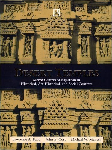 Desert Temples: Sacred Centers of Rajasthan in Historical, Art-Historical, and Social Contexts by Babb, Lawrence A., Cort, John E., Meister, Michael W. (2008) Hardcover por Babb, Lawrence A., Cort, John E., Meister, Michael W.
