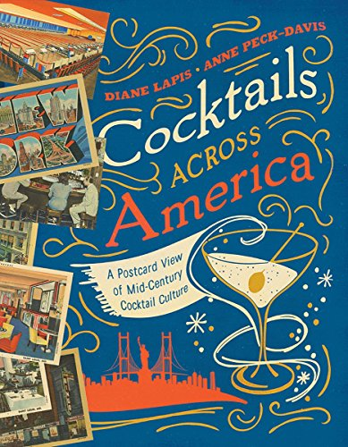 Cocktails Across America: A Postcard View of Mid-Century Cocktail Culture by Diane Lapis, Anne Peck-Davis