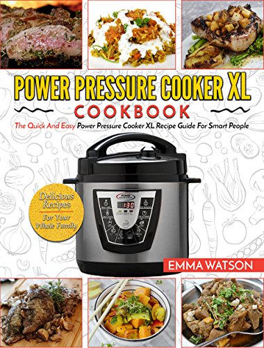 Power Pressure Cooker XL Cookbook: The Quick And Easy Power Pressure Cooker XL Recipe Guide For Smart People – Delicious Recipes For Your Whole Family (Electric Pressure Cooker Cookbook) by Emma Watson