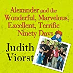 Alexander and the Wonderful, Marvelous, Excellent, Terrific 90 Days | Judith Viorst
