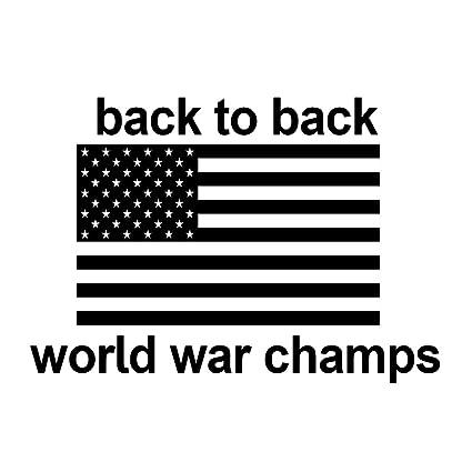 6ae1397e08a6 Amazon.com: Back To Back World War Champs Funny America Patriotic Flag 6