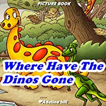 Where Have the Dinos Gone? | Livre audio Auteur(s) : Adelina hill Narrateur(s) : Tiffany Marz