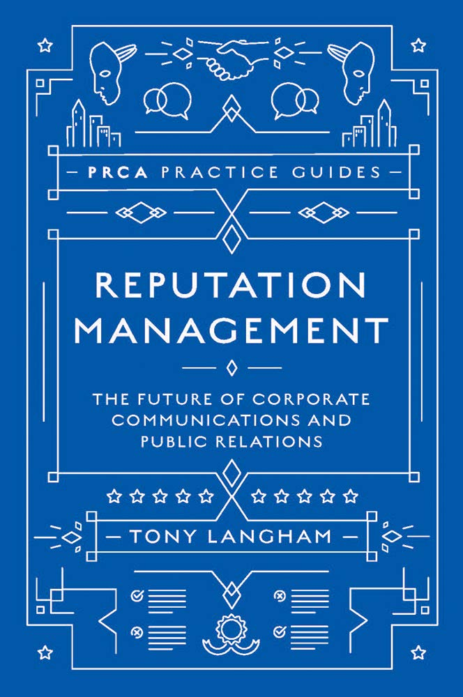 Reputation Management  The Future Of Corporate Communications And Public Relations  PRCA Practice Guides