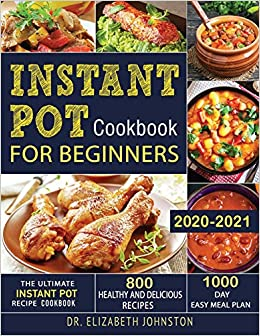 Best Instant Pot Recipes 2021 Instant Pot Cookbook for Beginners 2020 2021: The Ultimate Instant