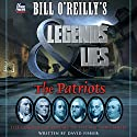 Bill O'Reilly's Legends and Lies: The Patriots Audiobook by Bill O'Reilly, David Fisher Narrated by Holter Graham, Bill O'Reilly