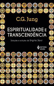 Espiritualidade e transcendência: Seleção e edição de Brigitte Dorst por [Jung, C. G.]