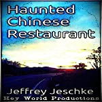 Haunted Chinese Restaurant | Jeffrey Jeschke