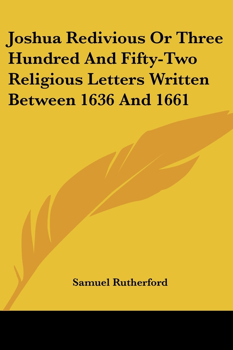 Read Online Joshua Redivious Or Three Hundred And Fifty-Two Religious Letters Written Between 1636 And 1661 ebook