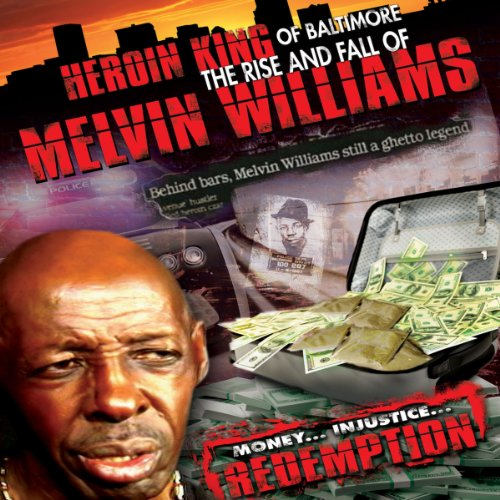 Melvin Williams - Heroin King of Baltimore: The Rise and Fall of Melvin Williams
