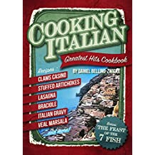 Cooking Italian - Greatest Hits Cookbook: 2-Books-In-1  !!!  All Your Italian Favorite Dishes & Ricpes with Bonus of The Feast of The 7 Fish Italian Christmas Cookbook