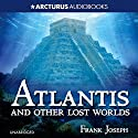 Atlantis and Other Lost Worlds Audiobook by Frank Joseph Narrated by Blake Kubena