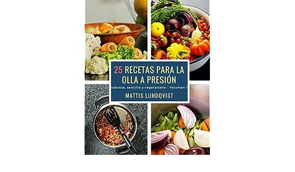 Amazon.com: 25 recetas para la olla a presión: sabroso, sencillo y vegetariano (Spanish Edition) eBook: Mattis Lundqvist: Kindle Store