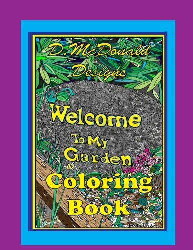 D. McDonald Designs Welcome To My Garden Coloring Book