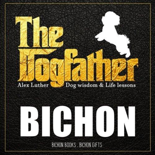 Read Online Dogfather: Bichon Wisdom & Life Lessons: Bichon gifts PDF