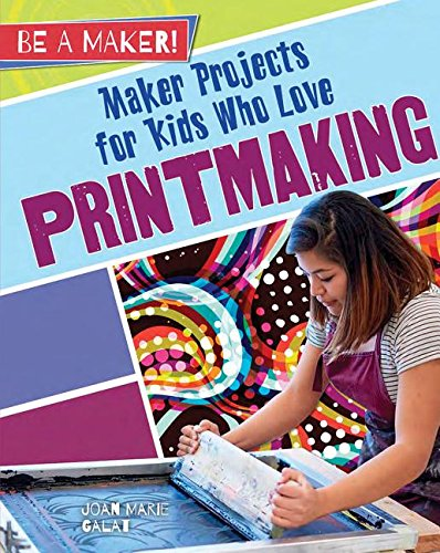 Read Online Maker Projects for Kids Who Love Printmaking (Be a Maker!) PDF