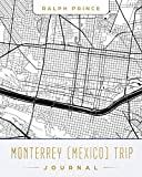 Monterrey (Mexico) Trip Journal: Lined Monterrey (Mexico) Vacation Travel Guide Accessory Journal Diary Notebook With Monterrey (Mexico) Map Cover Art