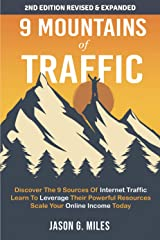 9 Mountains Of Traffic: Discover The 9 Sources Of Internet Traffic   Learn To Leverage Their Powerful Resources   Scale Your Online Income Today Kindle Edition