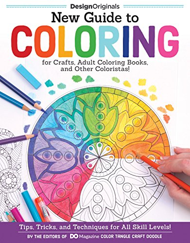 New Guide to Coloring for Crafts, Adult Coloring Books, and Other Coloristas!: Tips, Tricks, and Techniques for All Skill Levels! (Design Originals) (Step-by-Step Lessons & 100 Ready-to-Color Designs)