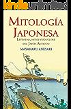 Mitología Japonesa: Leyendas, mitos y folclore del Japón Antiguo (Spanish Edition)