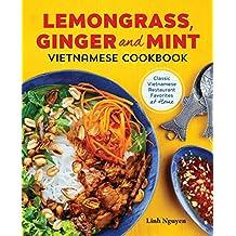 Lemongrass, Ginger and Mint Vietnamese Cookbook: Classic Vietnamese Restaurant Favorites at Home