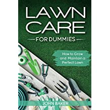 Lawn Care for Dummies: How to Grow and Maintain a Perfect Lawn